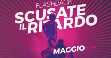 Flashback – Scusate il ritardo // Maggio 2019